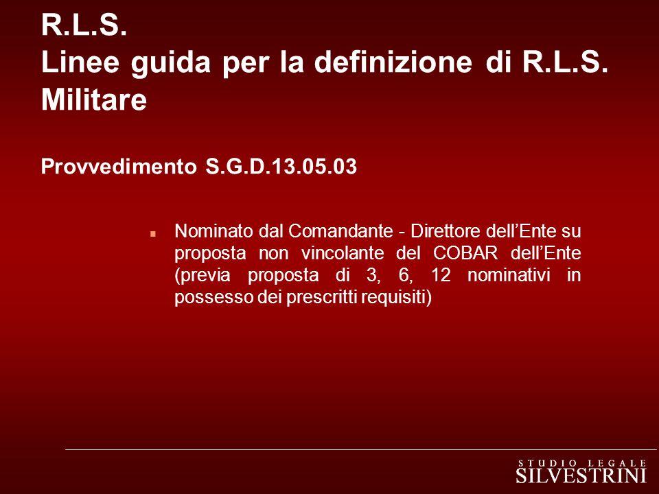 R.L.S. Linee guida per la definizione di R.L.S. Militare Provvedimento S.G.D.13.05.03 n Nominato dal Comandante - Direttore dellEnte su proposta non v