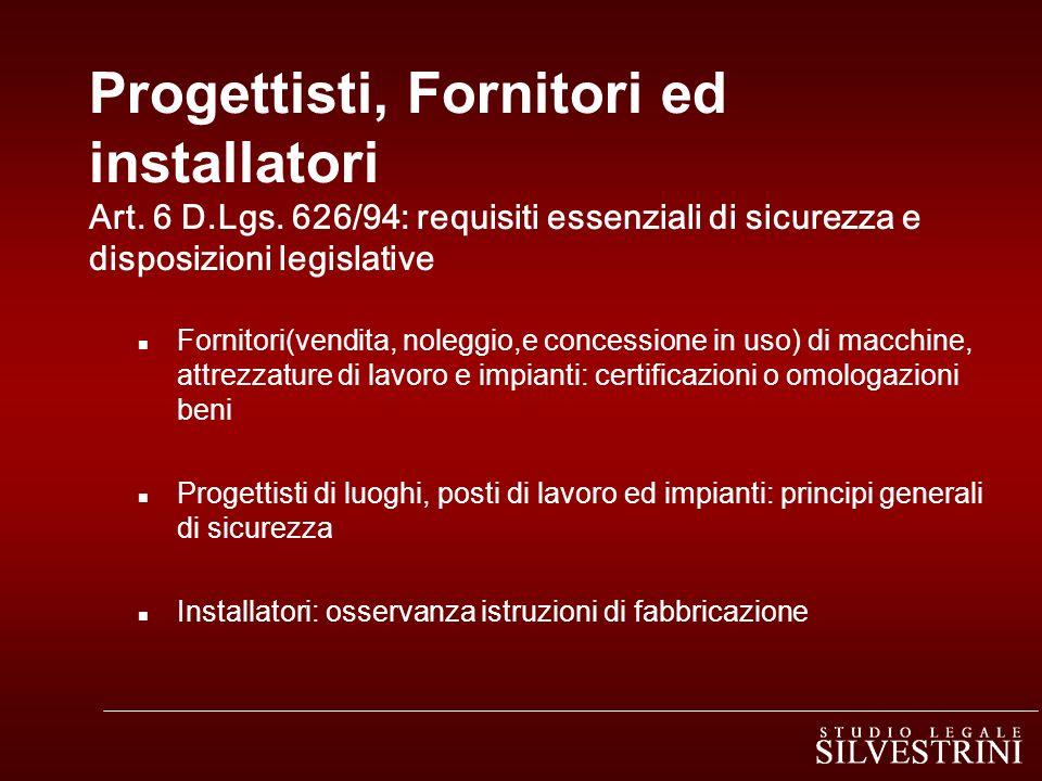 Progettisti, Fornitori ed installatori Art. 6 D.Lgs. 626/94: requisiti essenziali di sicurezza e disposizioni legislative n Fornitori(vendita, noleggi
