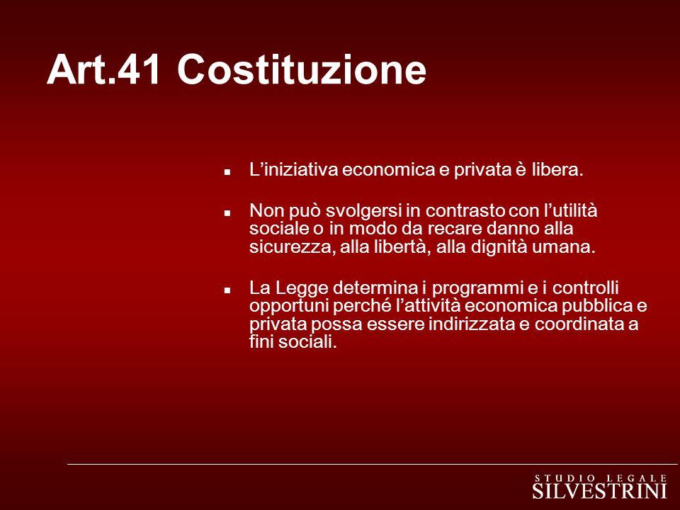 Art.41 Costituzione n Liniziativa economica e privata è libera. n Non può svolgersi in contrasto con lutilità sociale o in modo da recare danno alla s