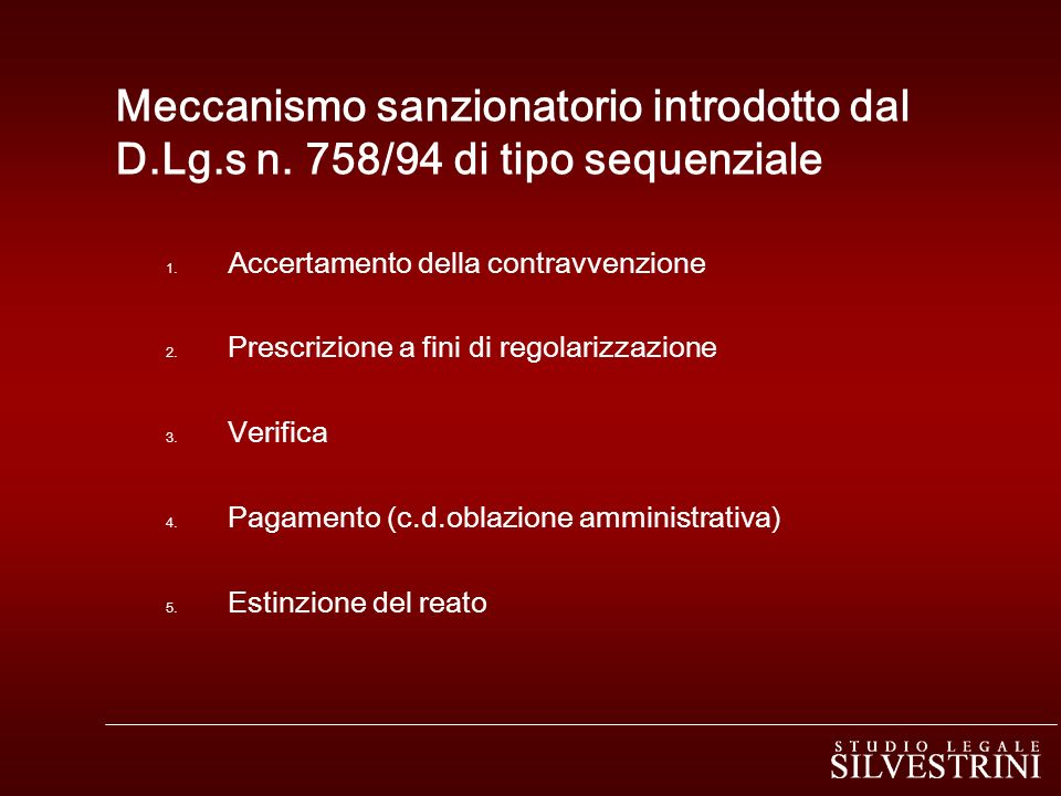 Meccanismo sanzionatorio introdotto dal D.Lg.s n. 758/94 di tipo sequenziale 1. Accertamento della contravvenzione 2. Prescrizione a fini di regolariz