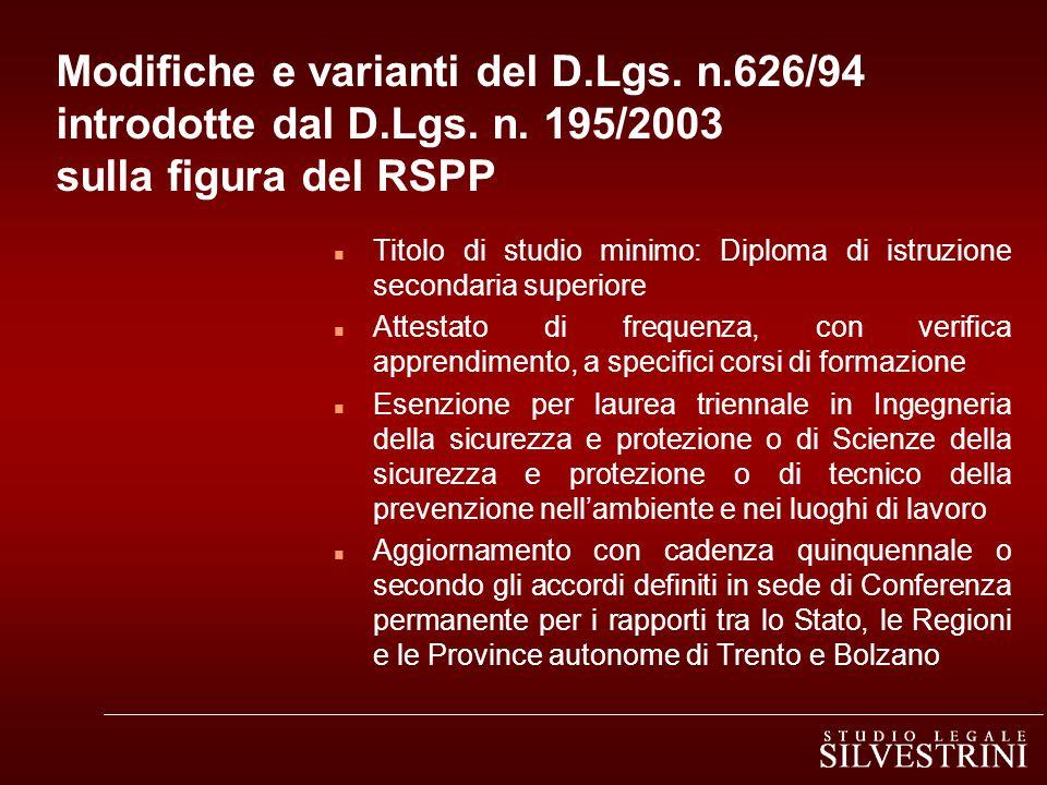 Modifiche e varianti del D.Lgs. n.626/94 introdotte dal D.Lgs. n. 195/2003 sulla figura del RSPP n Titolo di studio minimo: Diploma di istruzione seco