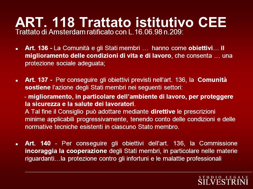 ART. 118 Trattato istitutivo CEE Trattato di Amsterdam ratificato con L.16.06.98 n.209: n Art. 136 - La Comunità e gli Stati membri … hanno come obiet
