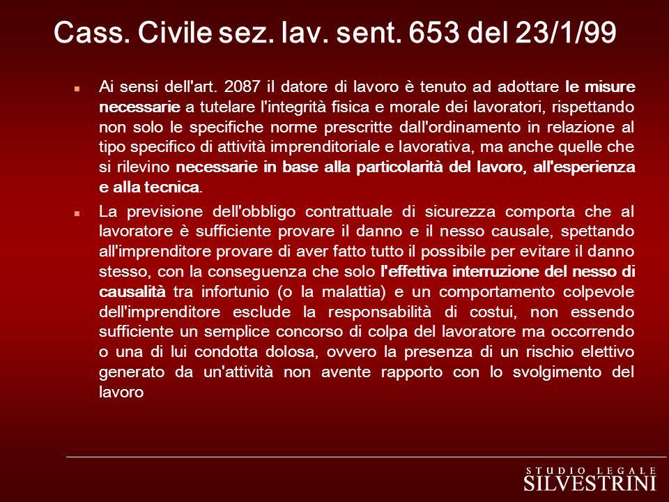 Cass. Civile sez. lav. sent. 653 del 23/1/99 n Ai sensi dell'art. 2087 il datore di lavoro è tenuto ad adottare le misure necessarie a tutelare l'inte