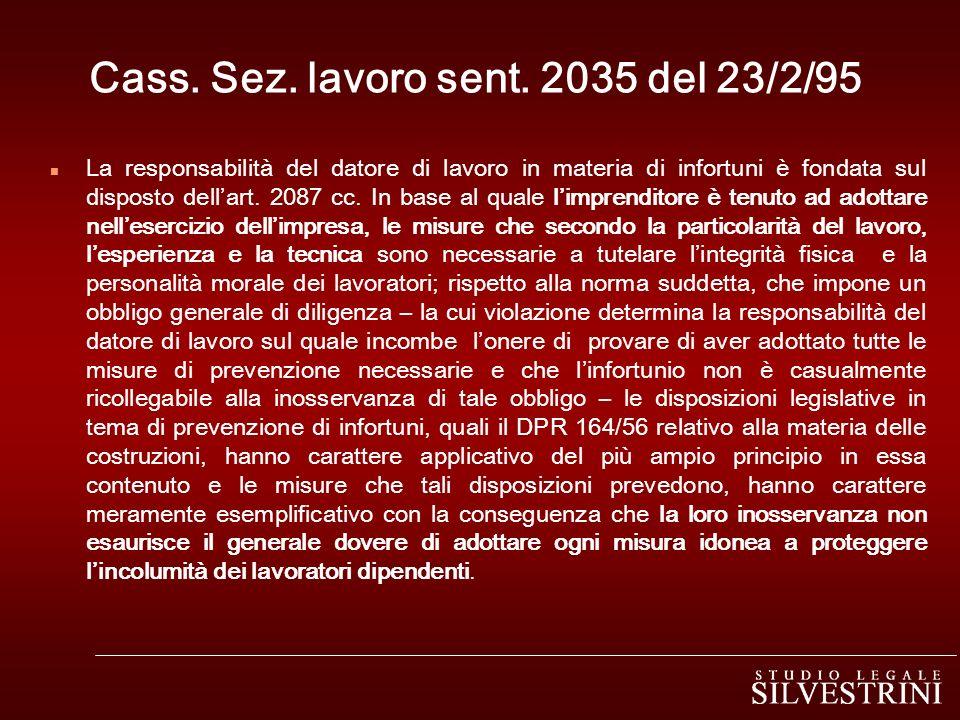 Cass. Sez. lavoro sent. 2035 del 23/2/95 n La responsabilità del datore di lavoro in materia di infortuni è fondata sul disposto dellart. 2087 cc. In
