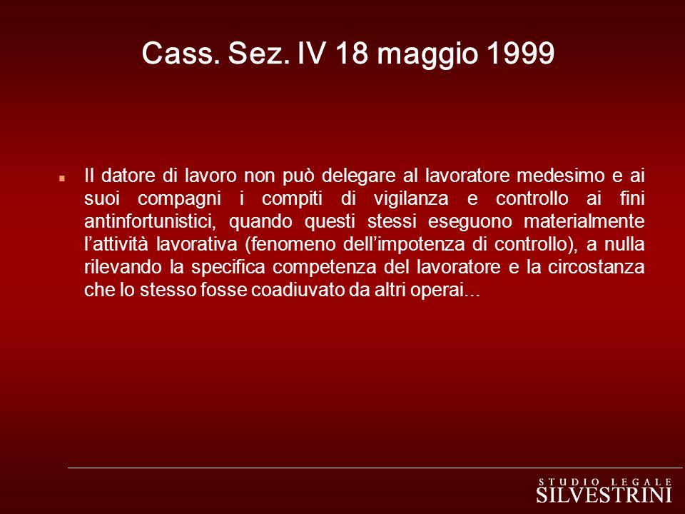 Cass. Sez. IV 18 maggio 1999 n Il datore di lavoro non può delegare al lavoratore medesimo e ai suoi compagni i compiti di vigilanza e controllo ai fi