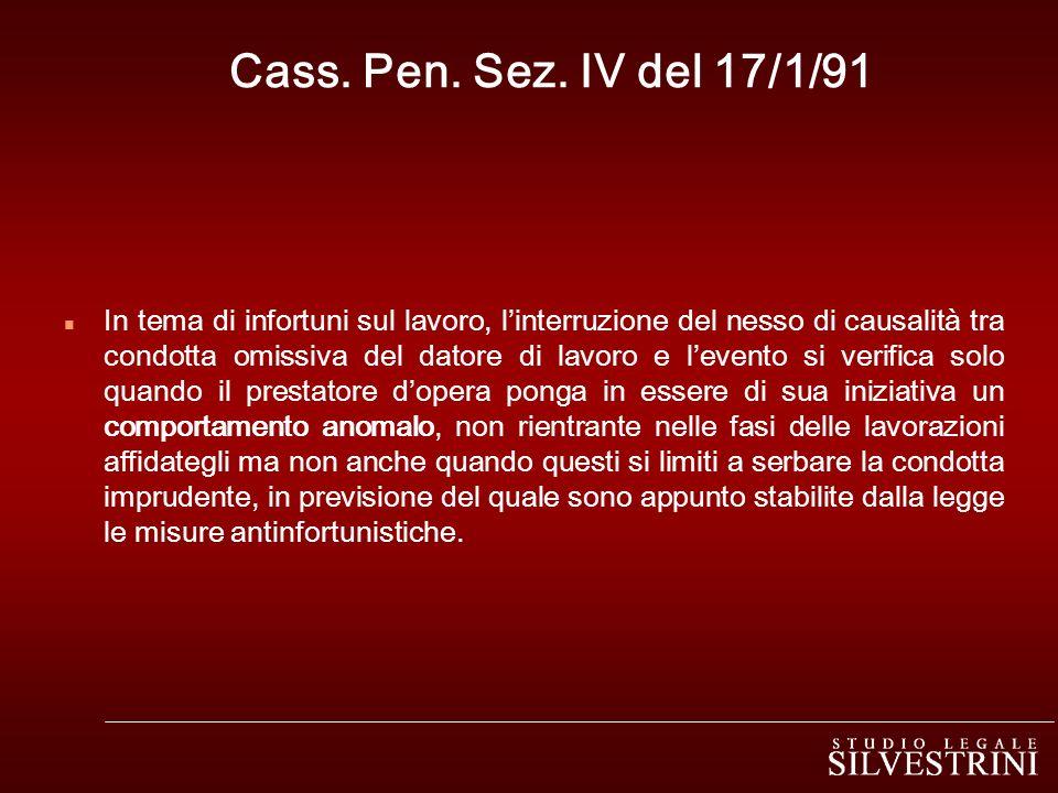 Cass. Pen. Sez. IV del 17/1/91 n In tema di infortuni sul lavoro, linterruzione del nesso di causalità tra condotta omissiva del datore di lavoro e le