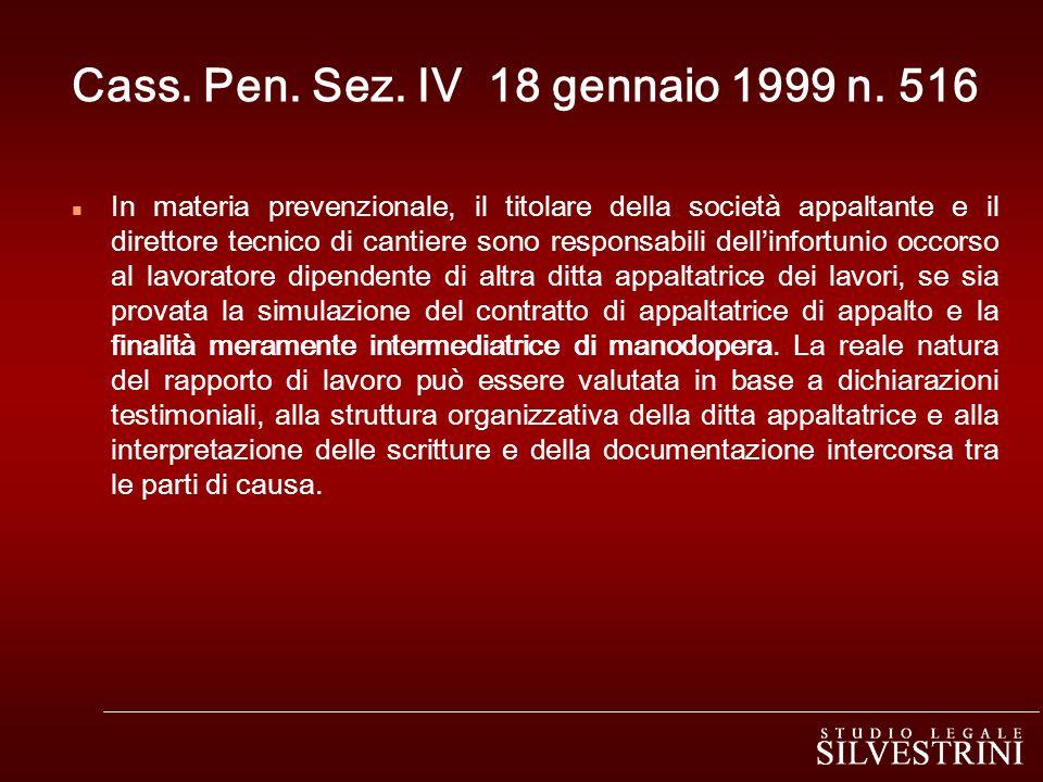 Cass. Pen. Sez. IV 18 gennaio 1999 n. 516 n In materia prevenzionale, il titolare della società appaltante e il direttore tecnico di cantiere sono res