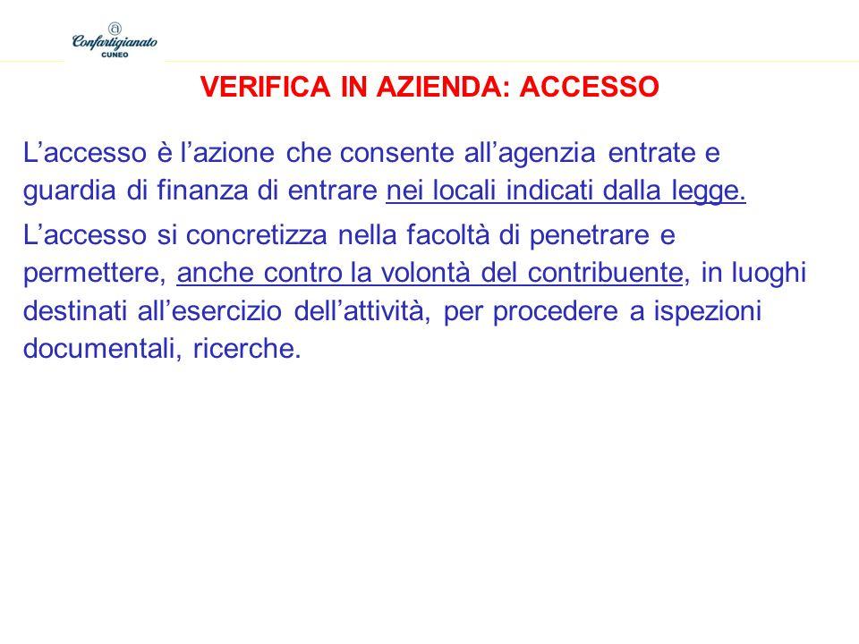 VERIFICA IN AZIENDA: ACCESSO Laccesso è lazione che consente allagenzia entrate e guardia di finanza di entrare nei locali indicati dalla legge. Lacce