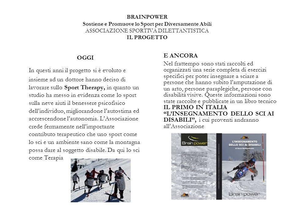 BRAINPOWER Sostiene e Promuove lo Sport per Diversamente Abili ASSOCIAZIONE SPORTIVA DILETTANTISTICA IL PROGETTO OGGI In questi anni il progetto si è