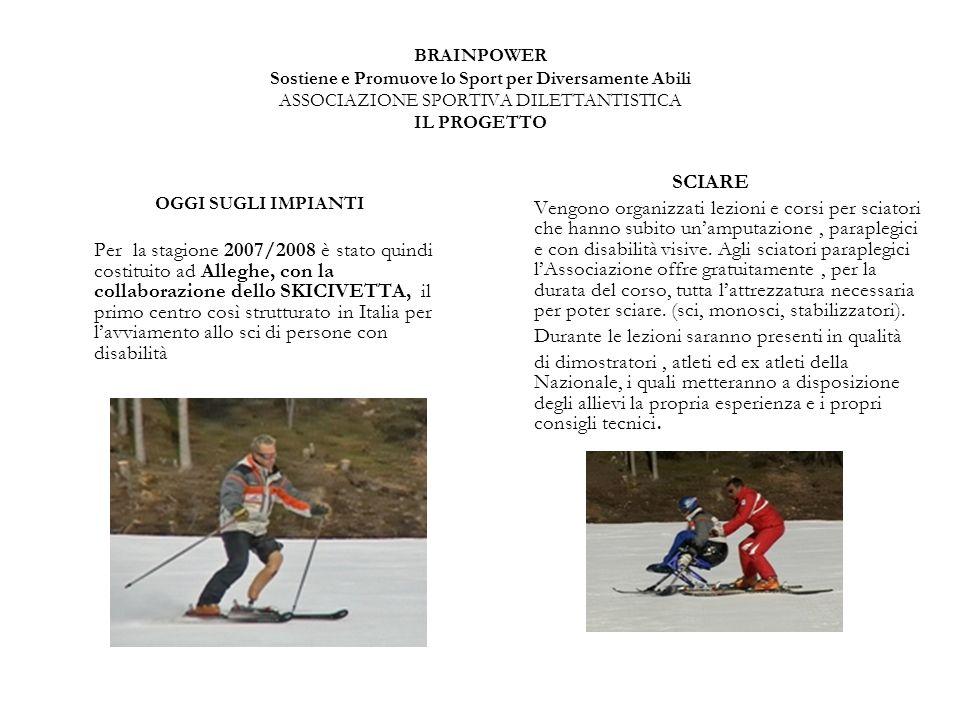 BRAINPOWER Sostiene e Promuove lo Sport per Diversamente Abili ASSOCIAZIONE SPORTIVA DILETTANTISTICA IL PROGETTO OGGI SUGLI IMPIANTI Per la stagione 2