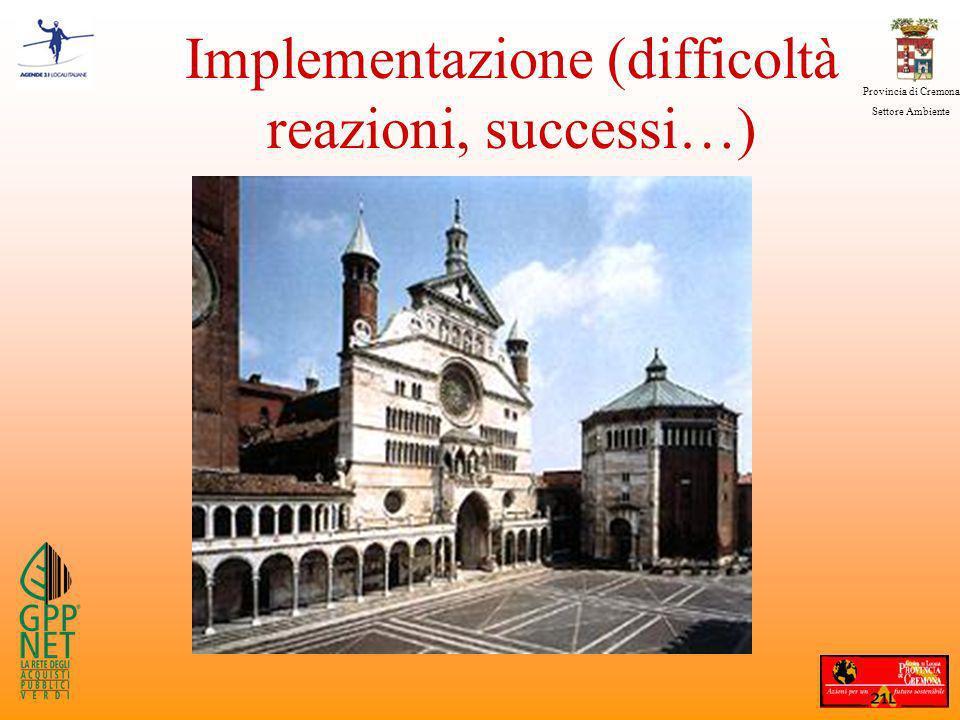 Provincia di Cremona Settore Ambiente Implementazione (difficoltà reazioni, successi…)