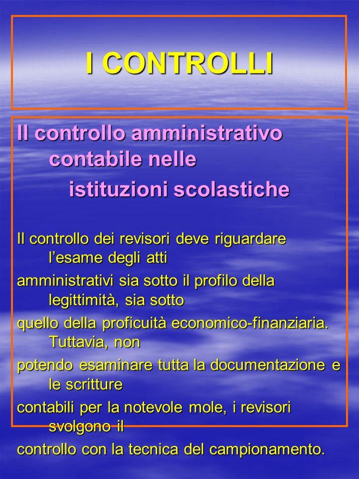 I CONTROLLI Il controllo amministrativo contabile nelle istituzioni scolastiche Il controllo dei revisori deve riguardare lesame degli atti amministrativi sia sotto il profilo della legittimità, sia sotto quello della proficuità economico-finanziaria.