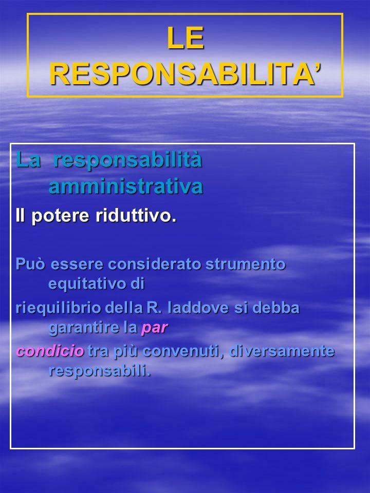 LE RESPONSABILITA La responsabilità amministrativa Il potere riduttivo.