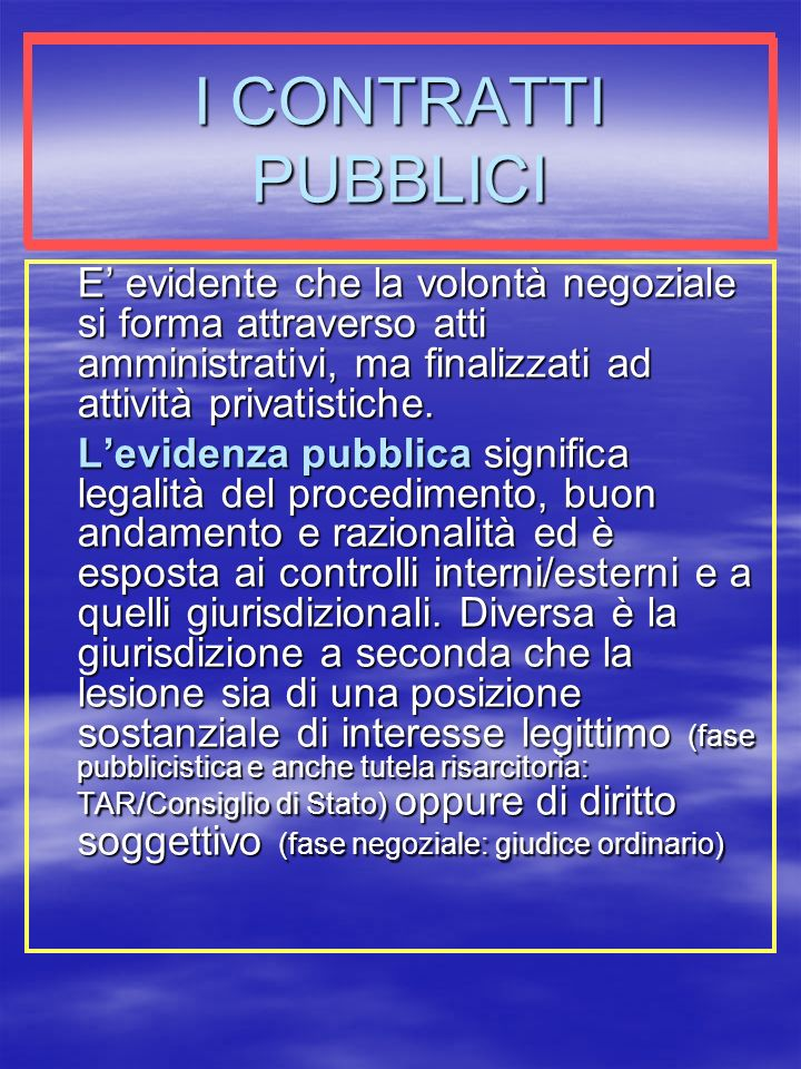 I CONTRATTI PUBBLICI E evidente che la volontà negoziale si forma attraverso atti amministrativi, ma finalizzati ad attività privatistiche.