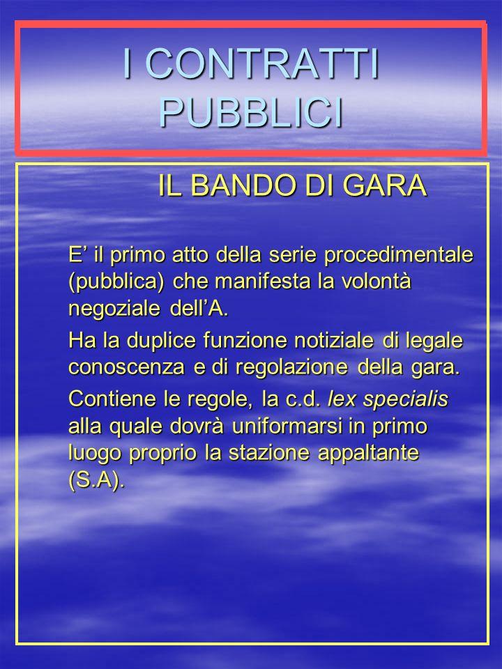 I CONTRATTI PUBBLICI IL BANDO DI GARA E il primo atto della serie procedimentale (pubblica) che manifesta la volontà negoziale dellA.