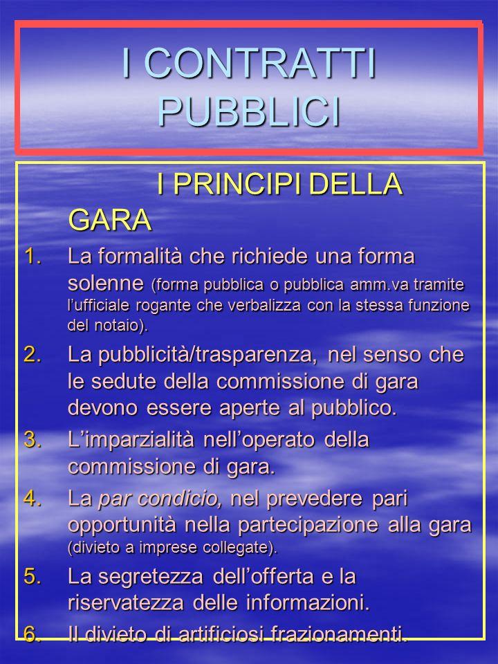 I CONTRATTI PUBBLICI I PRINCIPI DELLA GARA 1.La formalità che richiede una forma solenne (forma pubblica o pubblica amm.va tramite lufficiale rogante che verbalizza con la stessa funzione del notaio).