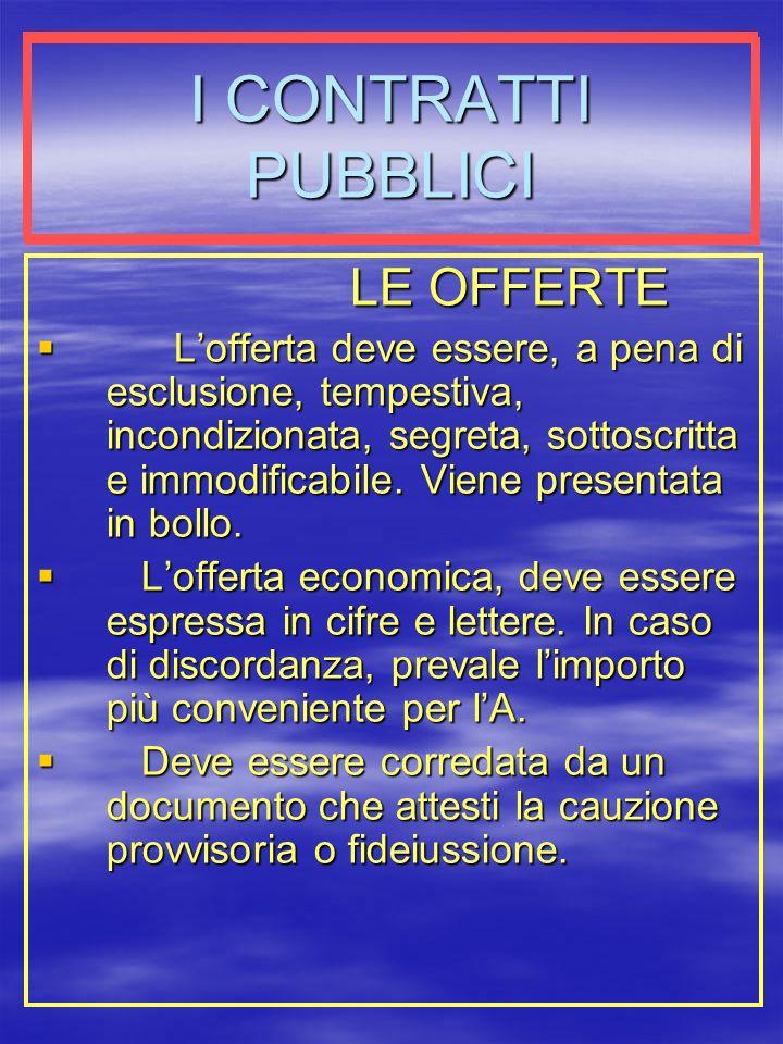 I CONTRATTI PUBBLICI LE OFFERTE Lofferta deve essere, a pena di esclusione, tempestiva, incondizionata, segreta, sottoscritta e immodificabile.