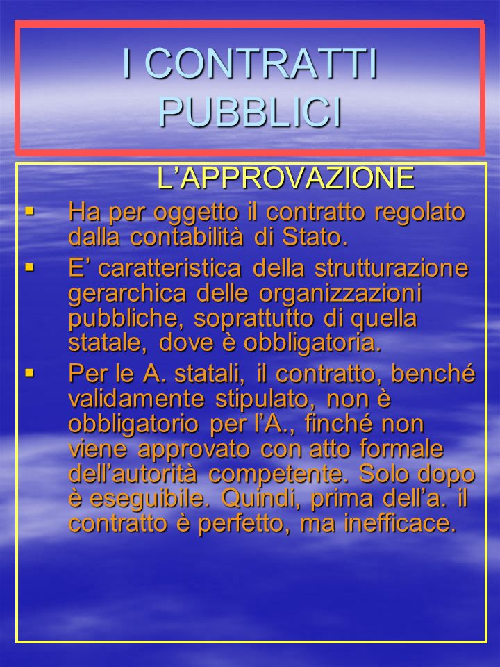 I CONTRATTI PUBBLICI LAPPROVAZIONE Ha per oggetto il contratto regolato dalla contabilità di Stato.