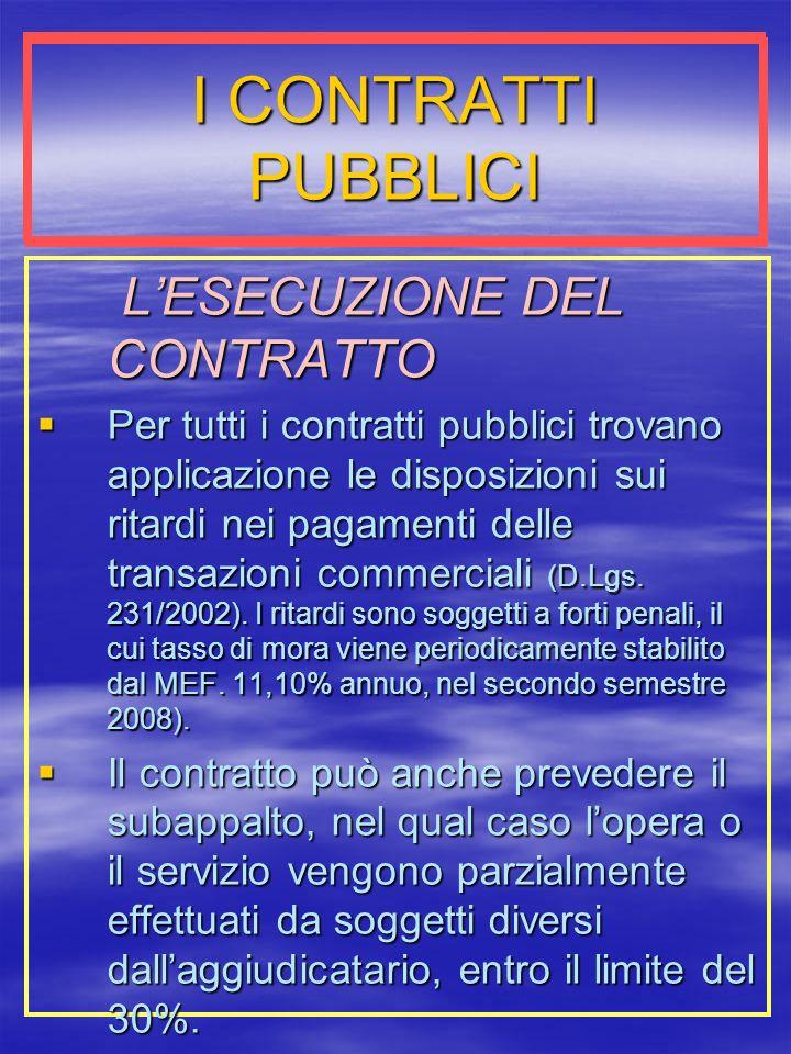 I CONTRATTI PUBBLICI LESECUZIONE DEL CONTRATTO LESECUZIONE DEL CONTRATTO Per tutti i contratti pubblici trovano applicazione le disposizioni sui ritardi nei pagamenti delle transazioni commerciali (D.Lgs.