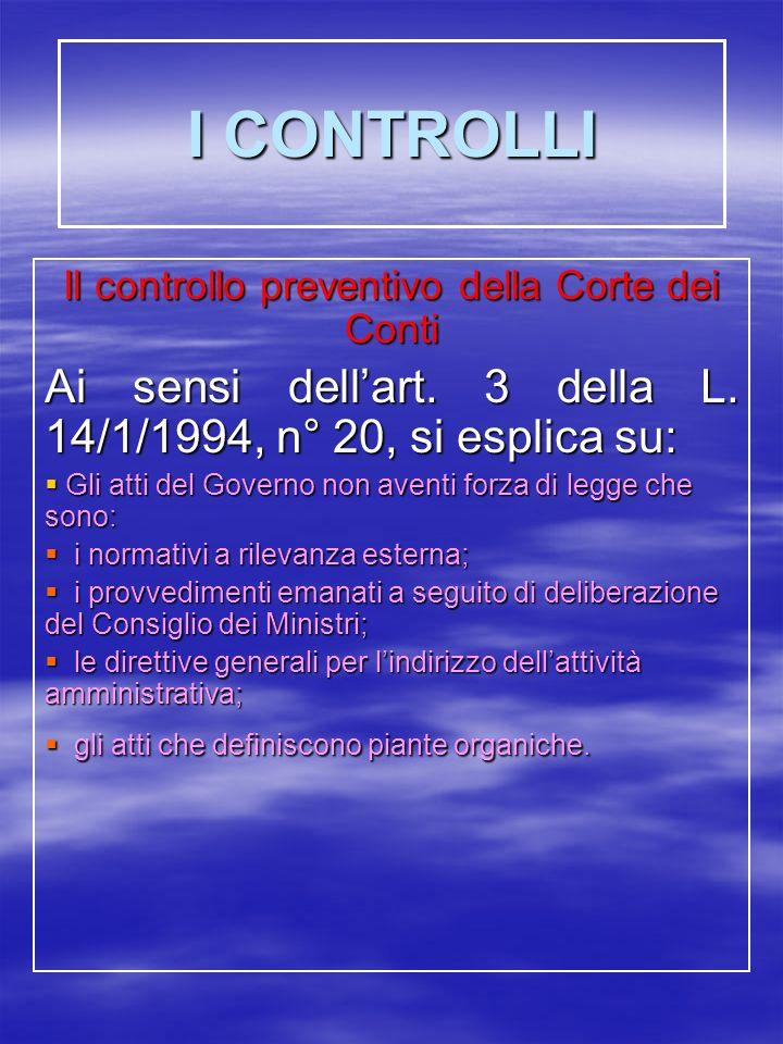I CONTROLLI Il controllo preventivo della Corte dei Conti Ai sensi dellart.