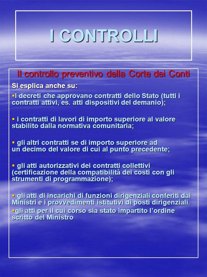 I CONTROLLI Il controllo preventivo della Corte dei Conti Si esplica anche su: I decreti che approvano contratti dello Stato (tutti i contratti attivi, es.
