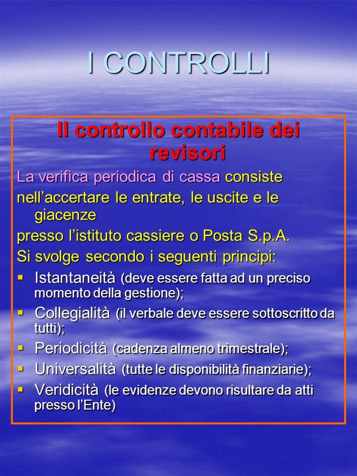 I CONTROLLI Il controllo contabile dei revisori La verifica periodica di cassa consiste nellaccertare le entrate, le uscite e le giacenze presso listituto cassiere o Posta S.p.A.