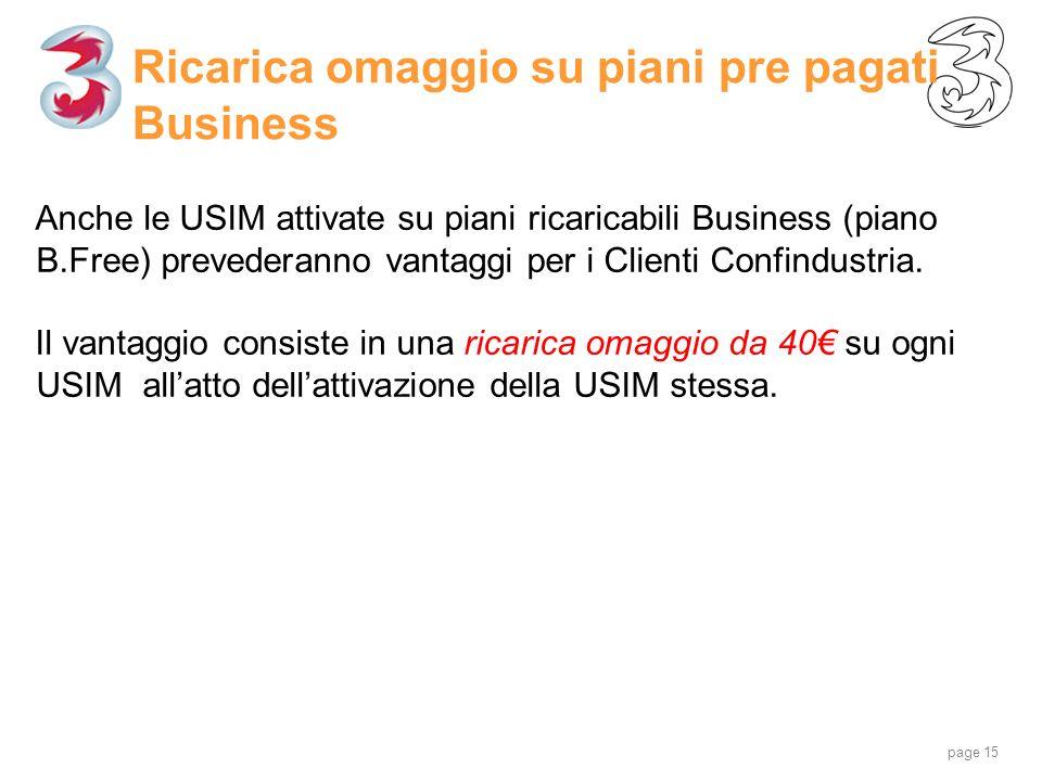 page 15 Ricarica omaggio su piani pre pagati Business Anche le USIM attivate su piani ricaricabili Business (piano B.Free) prevederanno vantaggi per i