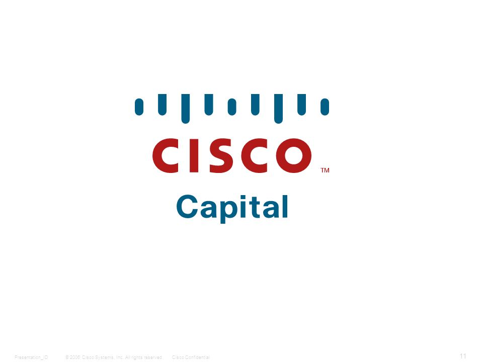© 2006 Cisco Systems, Inc. All rights reserved.Cisco ConfidentialPresentation_ID 11