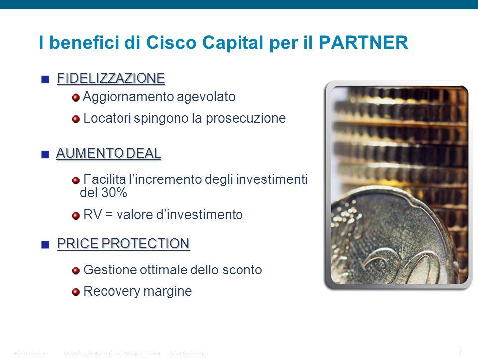 © 2006 Cisco Systems, Inc. All rights reserved.Cisco ConfidentialPresentation_ID 7 FIDELIZZAZIONE I benefici di Cisco Capital per il PARTNER Aggiornam
