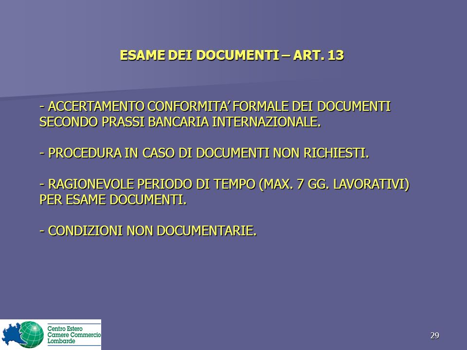 29 ESAME DEI DOCUMENTI – ART. 13 - ACCERTAMENTO CONFORMITA FORMALE DEI DOCUMENTI SECONDO PRASSI BANCARIA INTERNAZIONALE. - PROCEDURA IN CASO DI DOCUME