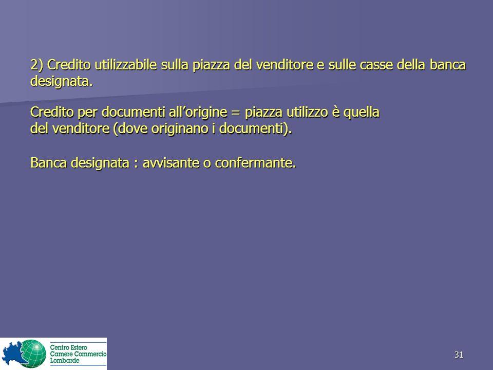 31 Credito per documenti allorigine = piazza utilizzo è quella del venditore (dove originano i documenti).