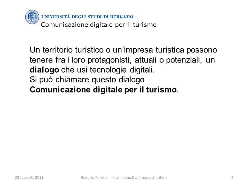Comunicazione digitale per il turismo 22 febbraio 20114Roberto Peretta.:.