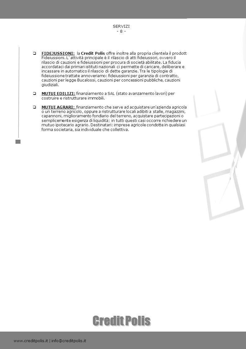 www.creditpolis.it | info@creditpolis.it SERVIZI - 8 - FIDEJUSSIONI: la Credit Polis offre inoltre alla propria clientela il prodotto Fideiussioni. L