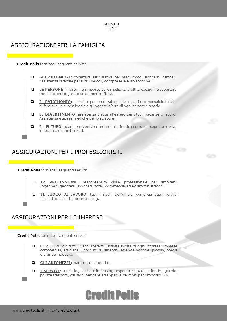 Credit Polis fornisce i seguenti servizi: ASSICURAZIONI PER LA FAMIGLIA SERVIZI - 10 - GLI AUTOMEZZI: copertura assicurativa per auto, moto, autocarri
