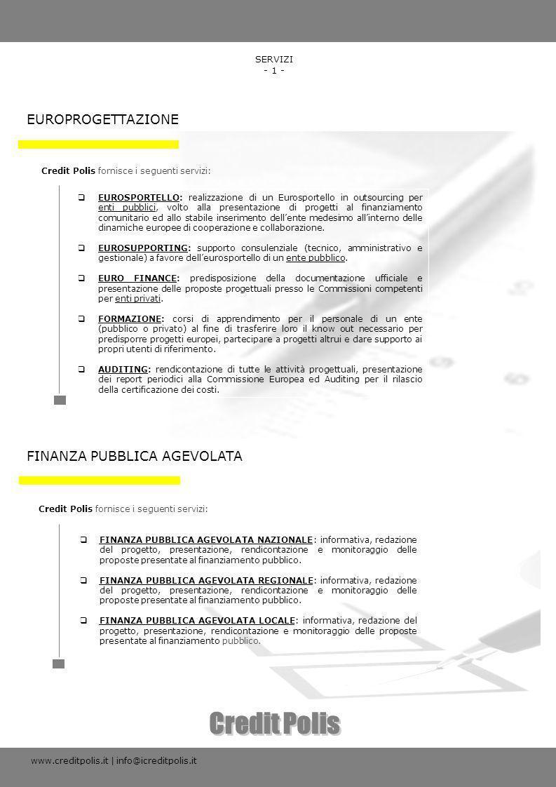 Credit Polis fornisce i seguenti servizi: EUROSPORTELLO: realizzazione di un Eurosportello in outsourcing per enti pubblici, volto alla presentazione