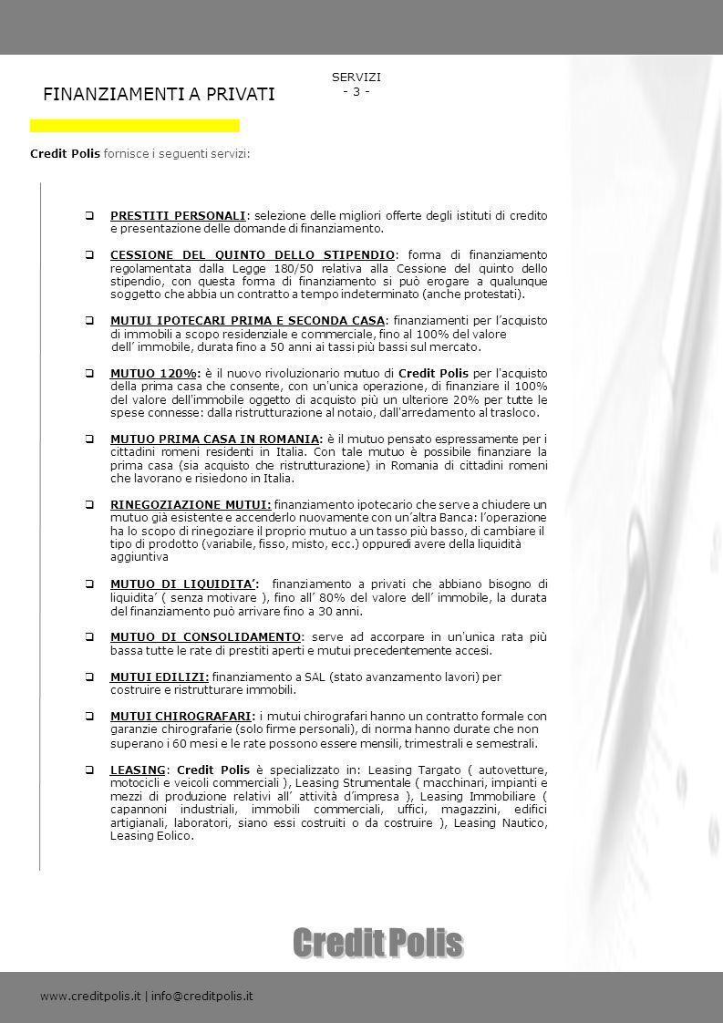 FINANZIAMENTI A PRIVATI Credit Polis fornisce i seguenti servizi: www.creditpolis.it | info@creditpolis.it SERVIZI - 3 - PRESTITI PERSONALI: selezione