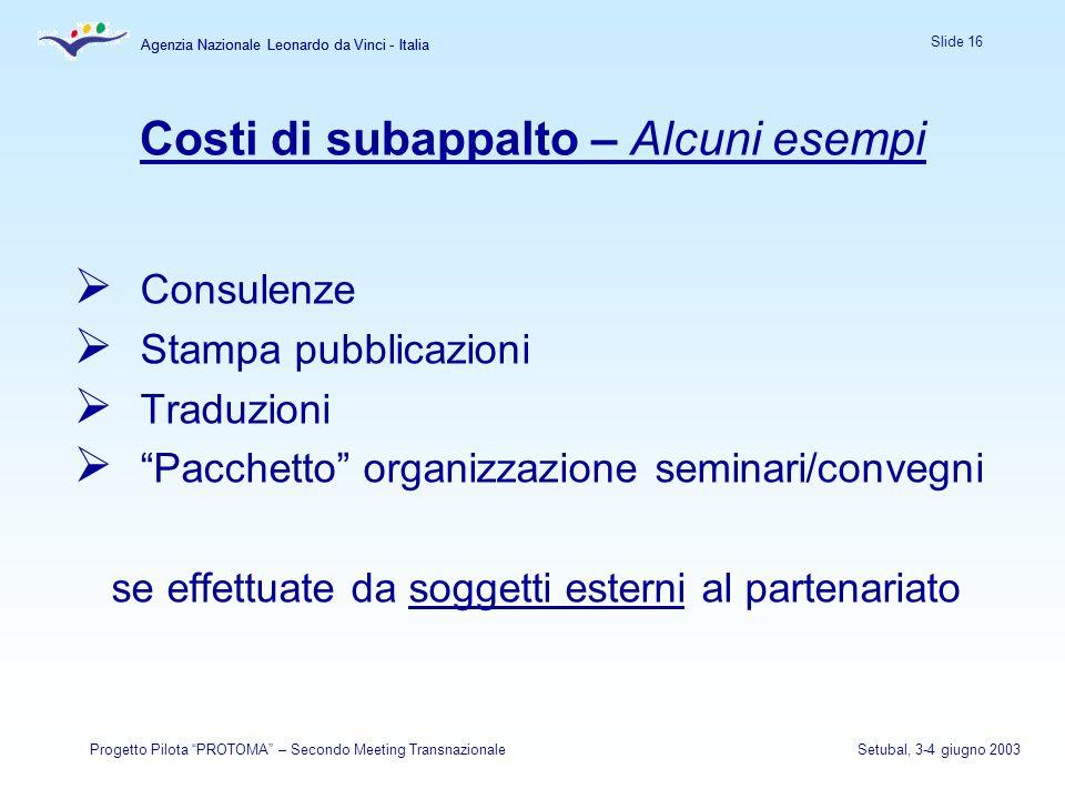 Agenzia Nazionale Leonardo da Vinci - Italia Slide 16 Agenzia Nazionale Leonardo da Vinci - Italia Progetto Pilota PROTOMA – Secondo Meeting Transnazi