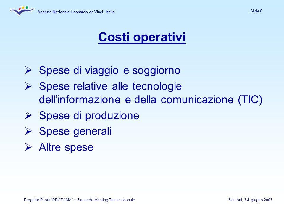 Agenzia Nazionale Leonardo da Vinci - Italia Slide 6 Agenzia Nazionale Leonardo da Vinci - Italia Progetto Pilota PROTOMA – Secondo Meeting Transnazio