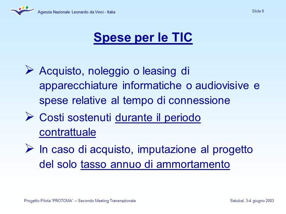 Agenzia Nazionale Leonardo da Vinci - Italia Slide 8 Agenzia Nazionale Leonardo da Vinci - Italia Progetto Pilota PROTOMA – Secondo Meeting Transnazio