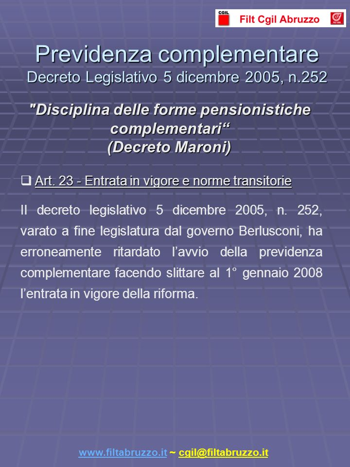 Art. 23 - Entrata in vigore e norme transitorie Art. 23 - Entrata in vigore e norme transitorie Il decreto legislativo 5 dicembre 2005, n. 252, varato