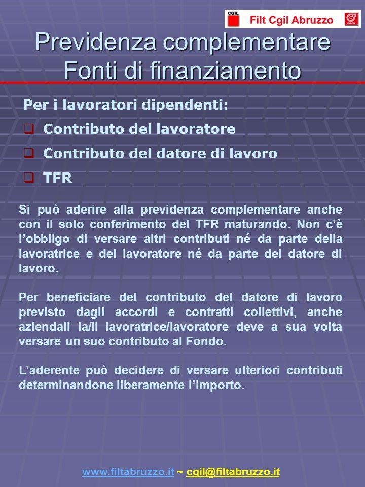 Per i lavoratori dipendenti: Contributo del lavoratore Contributo del datore di lavoro TFR Previdenza complementare Fonti di finanziamento Si può aderire alla previdenza complementare anche con il solo conferimento del TFR maturando.