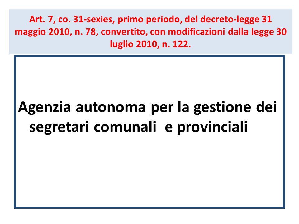 Art. 7, co. 31-sexies, primo periodo, del decreto-legge 31 maggio 2010, n. 78, convertito, con modificazioni dalla legge 30 luglio 2010, n. 122. Agenz