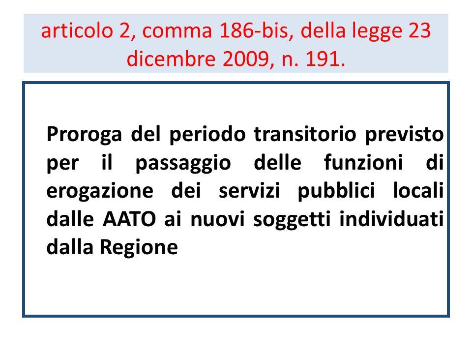 articolo 2, comma 186-bis, della legge 23 dicembre 2009, n. 191. Proroga del periodo transitorio previsto per il passaggio delle funzioni di erogazion