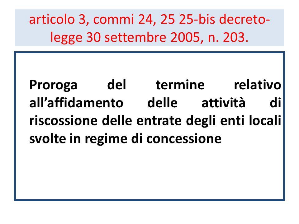 articolo 3, commi 24, 25 25-bis decreto- legge 30 settembre 2005, n. 203. Proroga del termine relativo allaffidamento delle attività di riscossione de