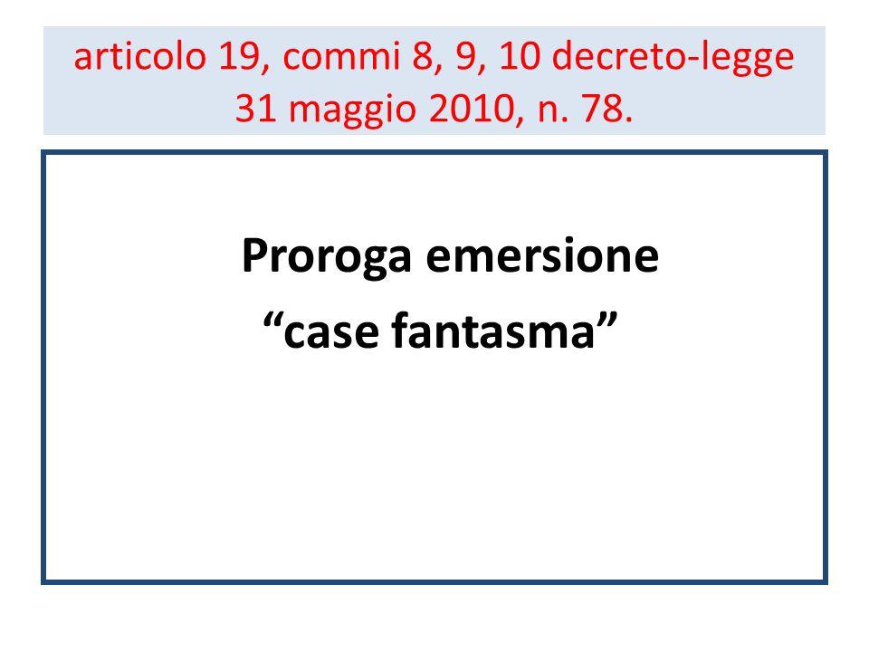 articolo 19, commi 8, 9, 10 decreto-legge 31 maggio 2010, n. 78. Proroga emersione case fantasma