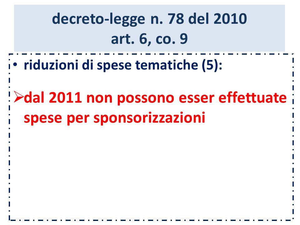 decreto-legge n. 78 del 2010 art. 6, co. 9 riduzioni di spese tematiche (5): dal 2011 non possono esser effettuate spese per sponsorizzazioni