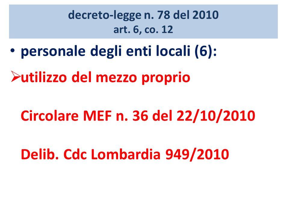 decreto-legge n. 78 del 2010 art. 6, co. 12 personale degli enti locali (6): utilizzo del mezzo proprio Circolare MEF n. 36 del 22/10/2010 Delib. Cdc