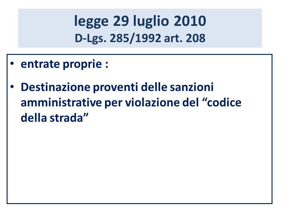 legge 29 luglio 2010 D-Lgs. 285/1992 art. 208 entrate proprie : Destinazione proventi delle sanzioni amministrative per violazione del codice della st