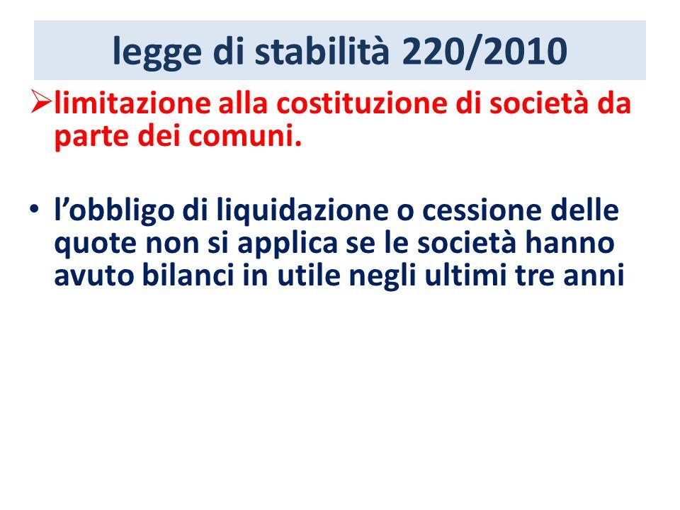 legge di stabilità 220/2010 limitazione alla costituzione di società da parte dei comuni. lobbligo di liquidazione o cessione delle quote non si appli