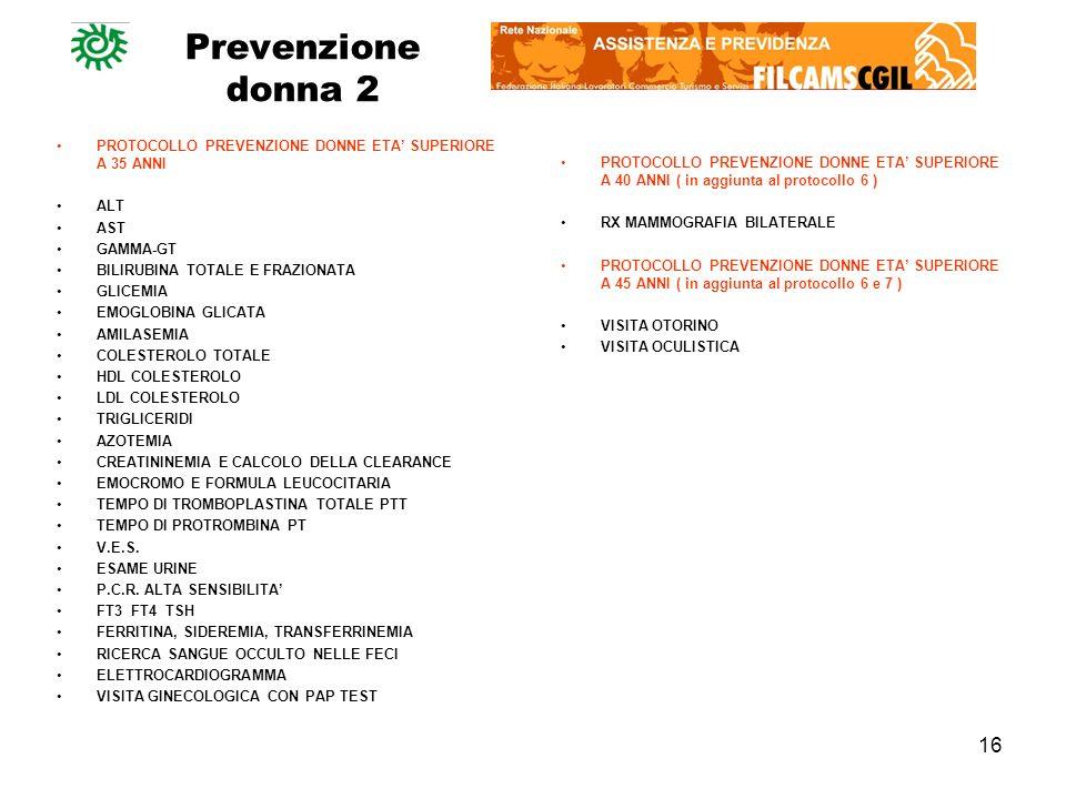 16 Prevenzione donna 2 PROTOCOLLO PREVENZIONE DONNE ETA SUPERIORE A 35 ANNI ALT AST GAMMA-GT BILIRUBINA TOTALE E FRAZIONATA GLICEMIA EMOGLOBINA GLICAT